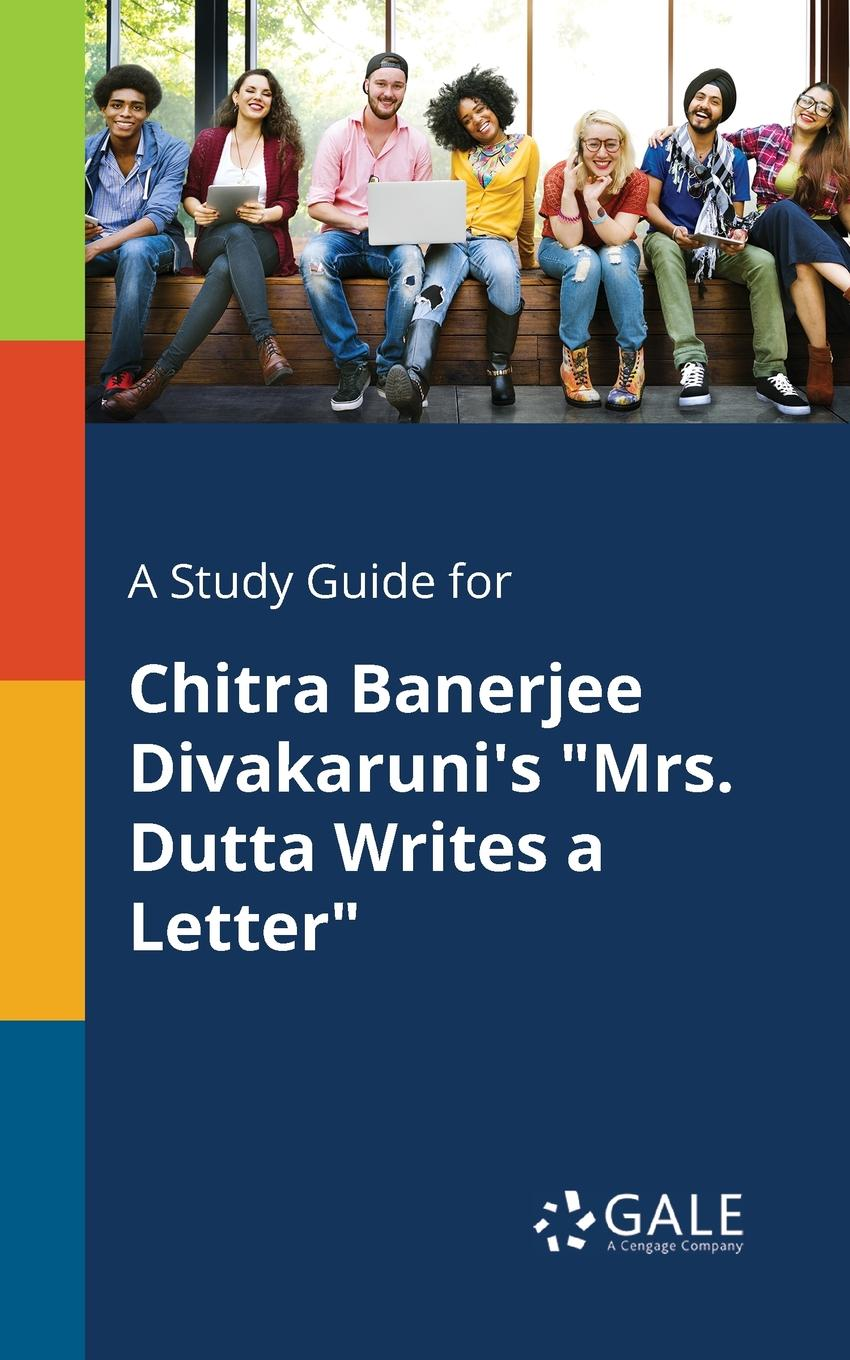 Cengage Learning Gale A Study Guide for Chitra Banerjee Divakaruni.s Mrs. Dutta Writes a Letter cengage learning gale a study guide for rudyard kipling s mrs bathurst