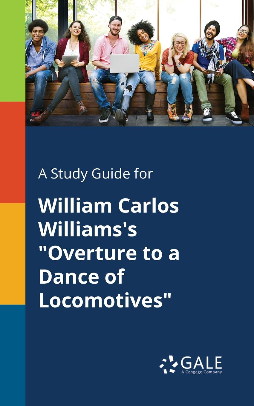 Cengage Learning Gale A Study Guide for William Carlos Williams.s Overture to a Dance of Locomotives modern locomotives for main line trains