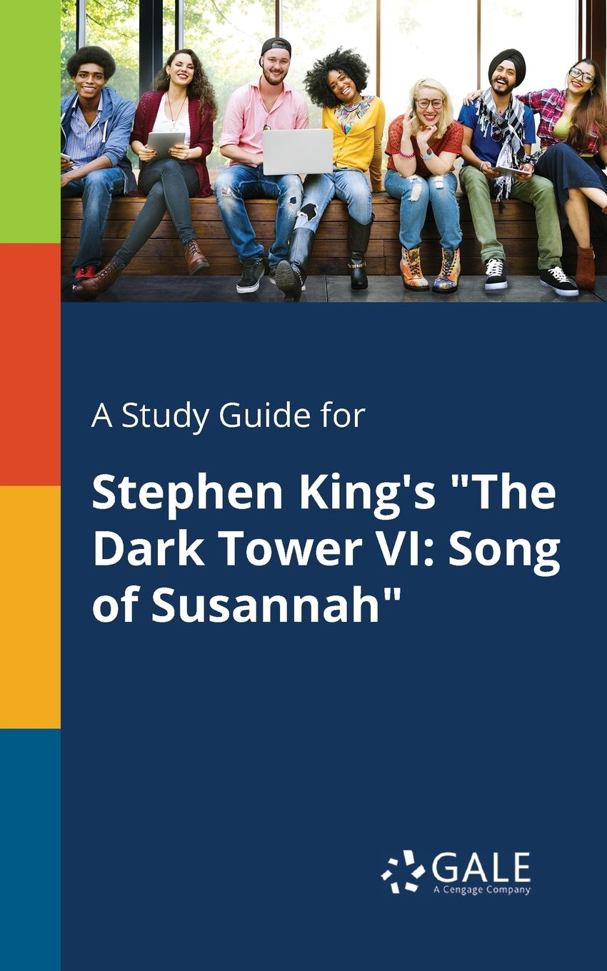 Cengage Learning Gale A Study Guide for Stephen King.s The Dark Tower VI. Song of Susannah цена