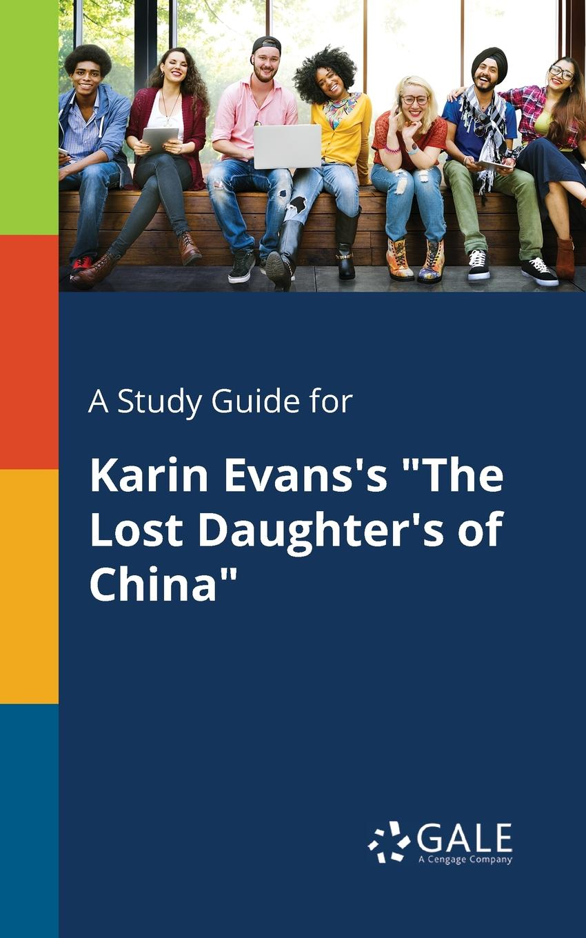 Cengage Learning Gale A Study Guide for Karin Evans.s The Lost Daughter.s of China karin e juhl lost page 10