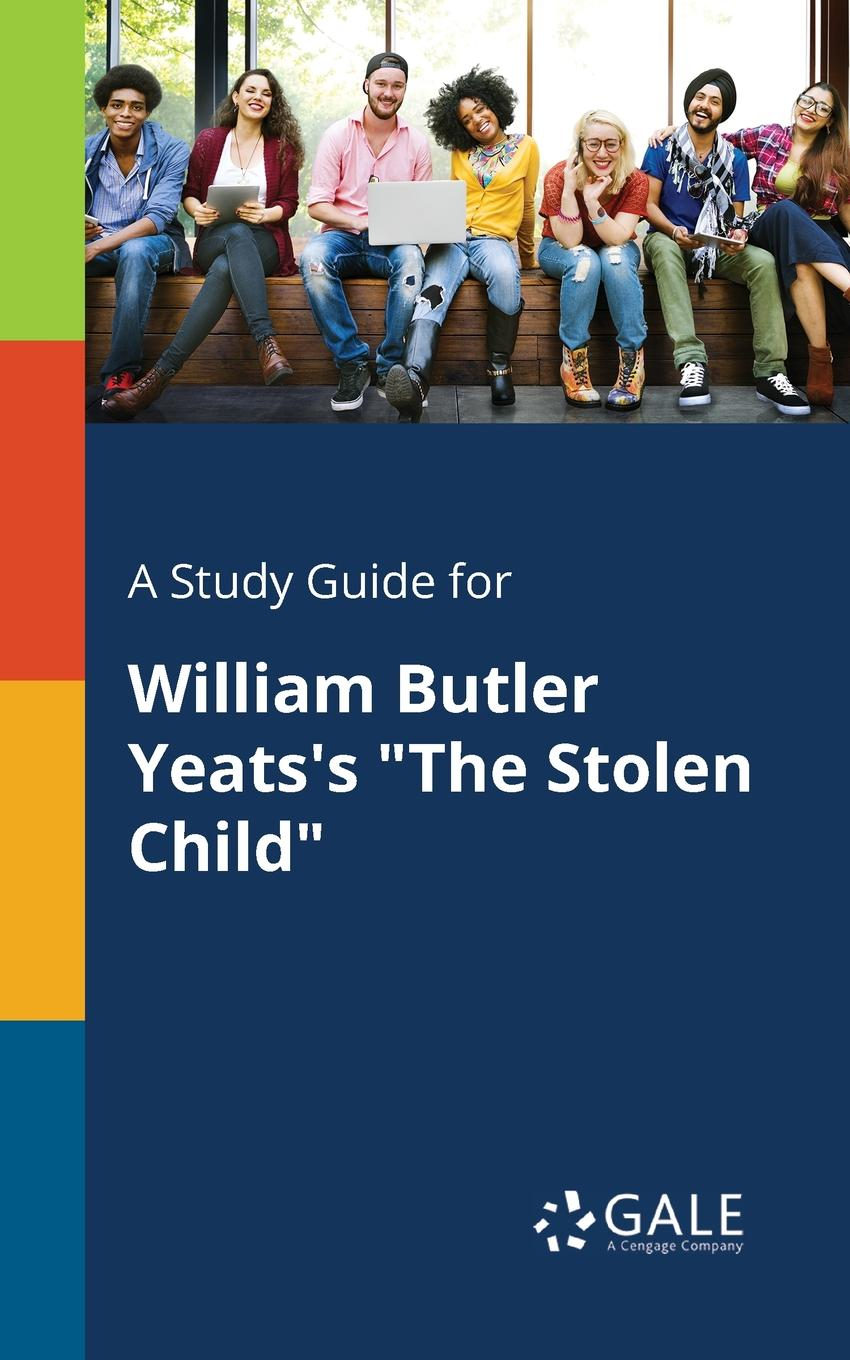 Cengage Learning Gale A Study Guide for William Butler Yeats.s The Stolen Child patrick b vince r butler reveals all homoerotic poetry