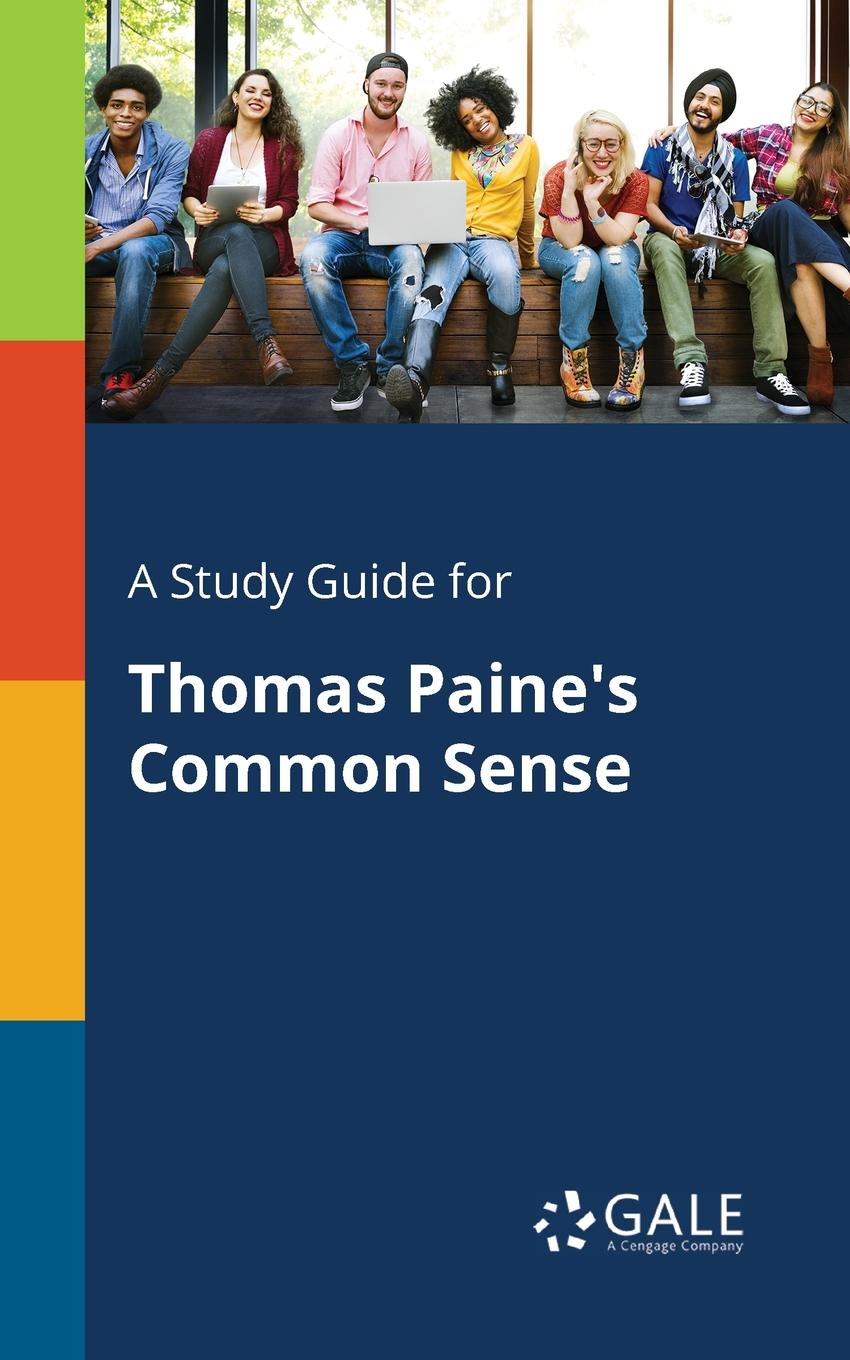 Cengage Learning Gale A Study Guide for Thomas Paine.s Common Sense no common war