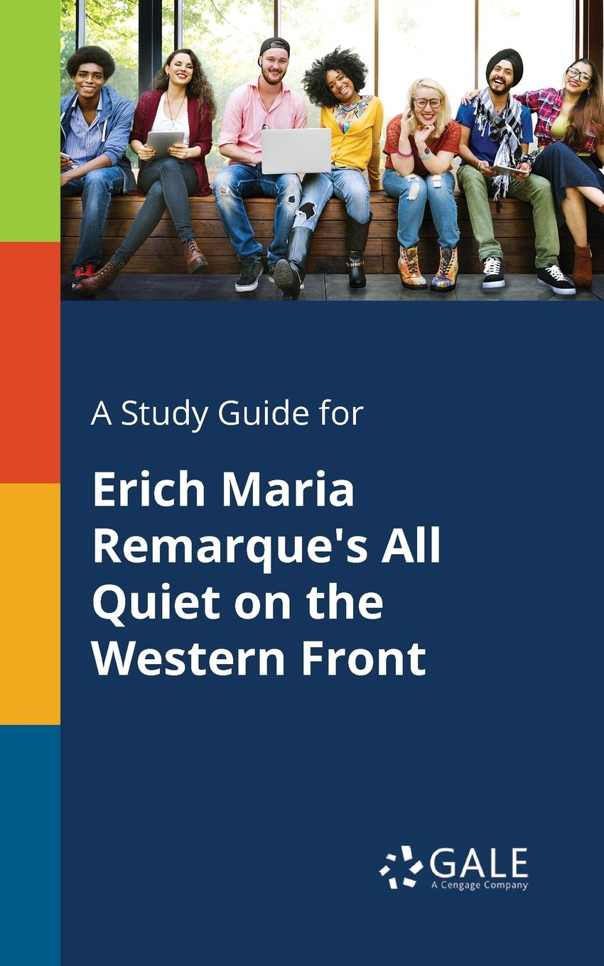 Cengage Learning Gale A Study Guide for Erich Maria Remarque.s All Quiet on the Western Front цена и фото