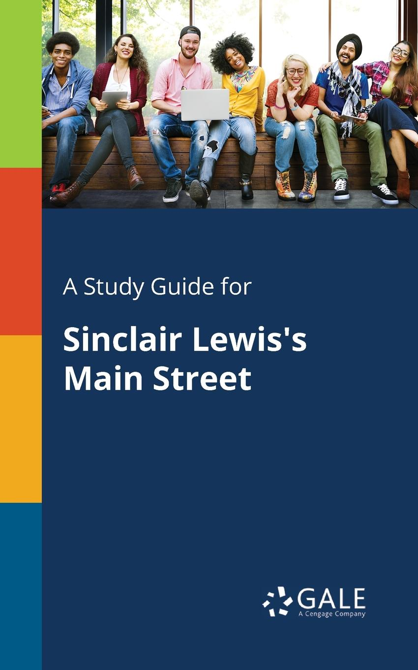 Cengage Learning Gale A Study Guide for Sinclair Lewis.s Main Street sinclair lewis elmer gantry