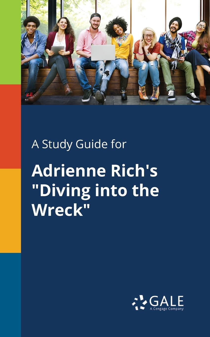 Cengage Learning Gale A Study Guide for Adrienne Rich.s Diving Into the Wreck cengage learning gale a study guide for adrienne rich s ghost of a chance