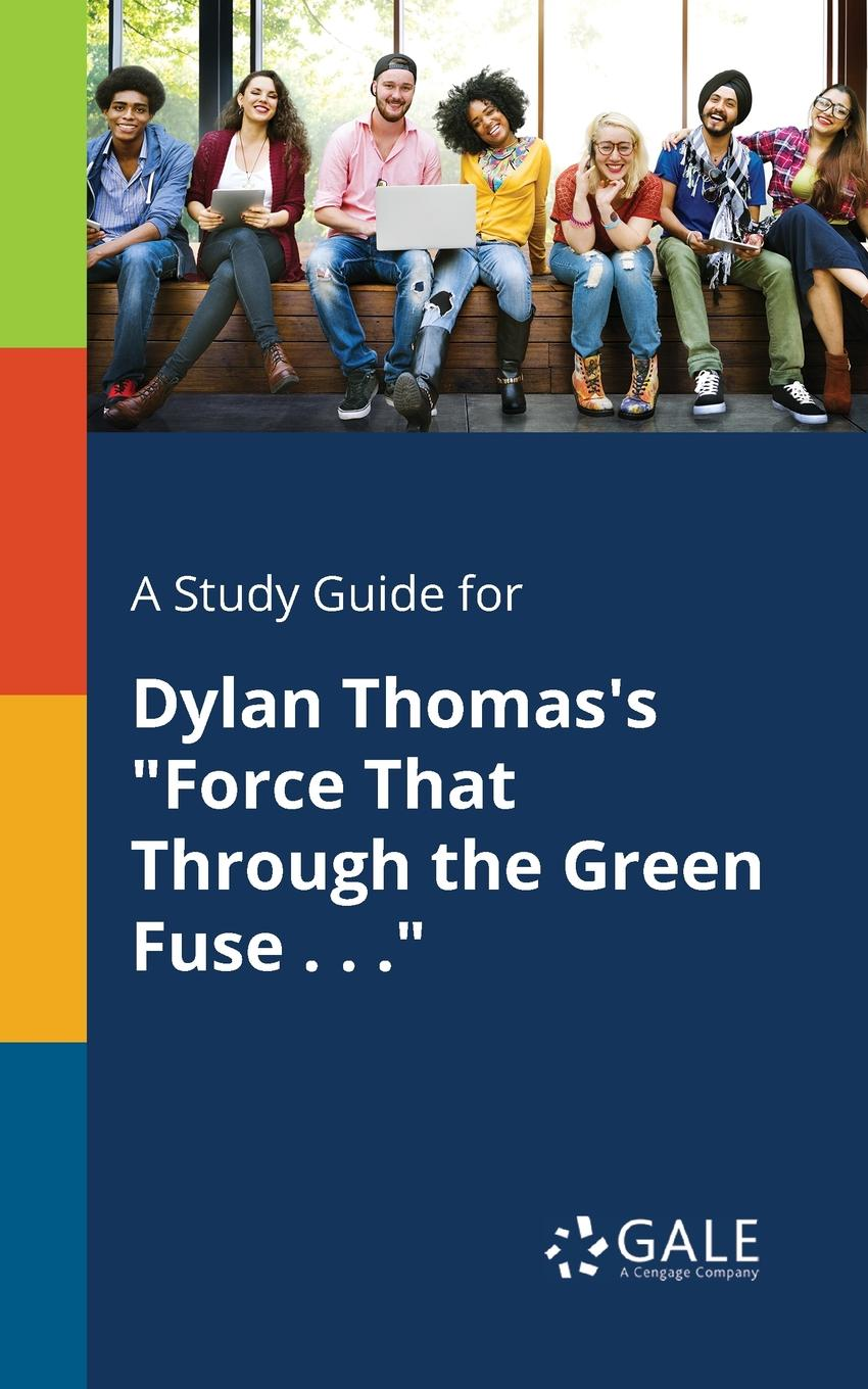 Cengage Learning Gale A Study Guide for Dylan Thomas.s Force That Through the Green Fuse . . . charles green h the trusted advisor fieldbook a comprehensive toolkit for leading with trust