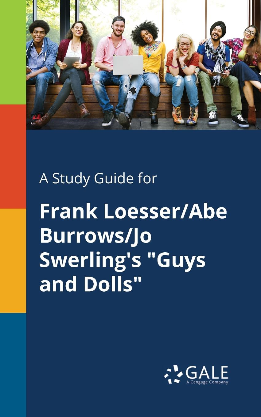 Cengage Learning Gale A Study Guide for Frank Loesser/Abe Burrows/Jo Swerling.s Guys and Dolls cengage learning gale a study guide for frank conroy s body and soul