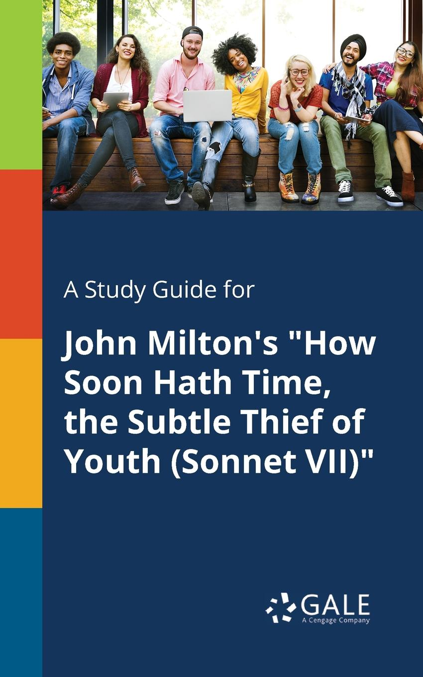 "Cengage Learning Gale A Study Guide for John Milton.s ""How Soon Hath Time, the Subtle Thief of Youth (Sonnet VII)"""