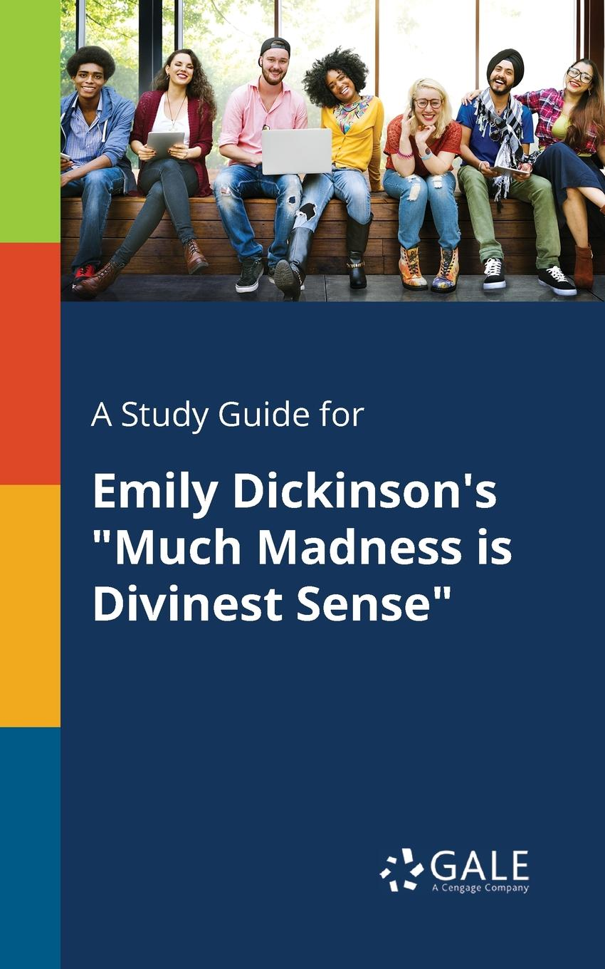 Cengage Learning Gale A Study Guide for Emily Dickinson.s Much Madness is Divinest Sense