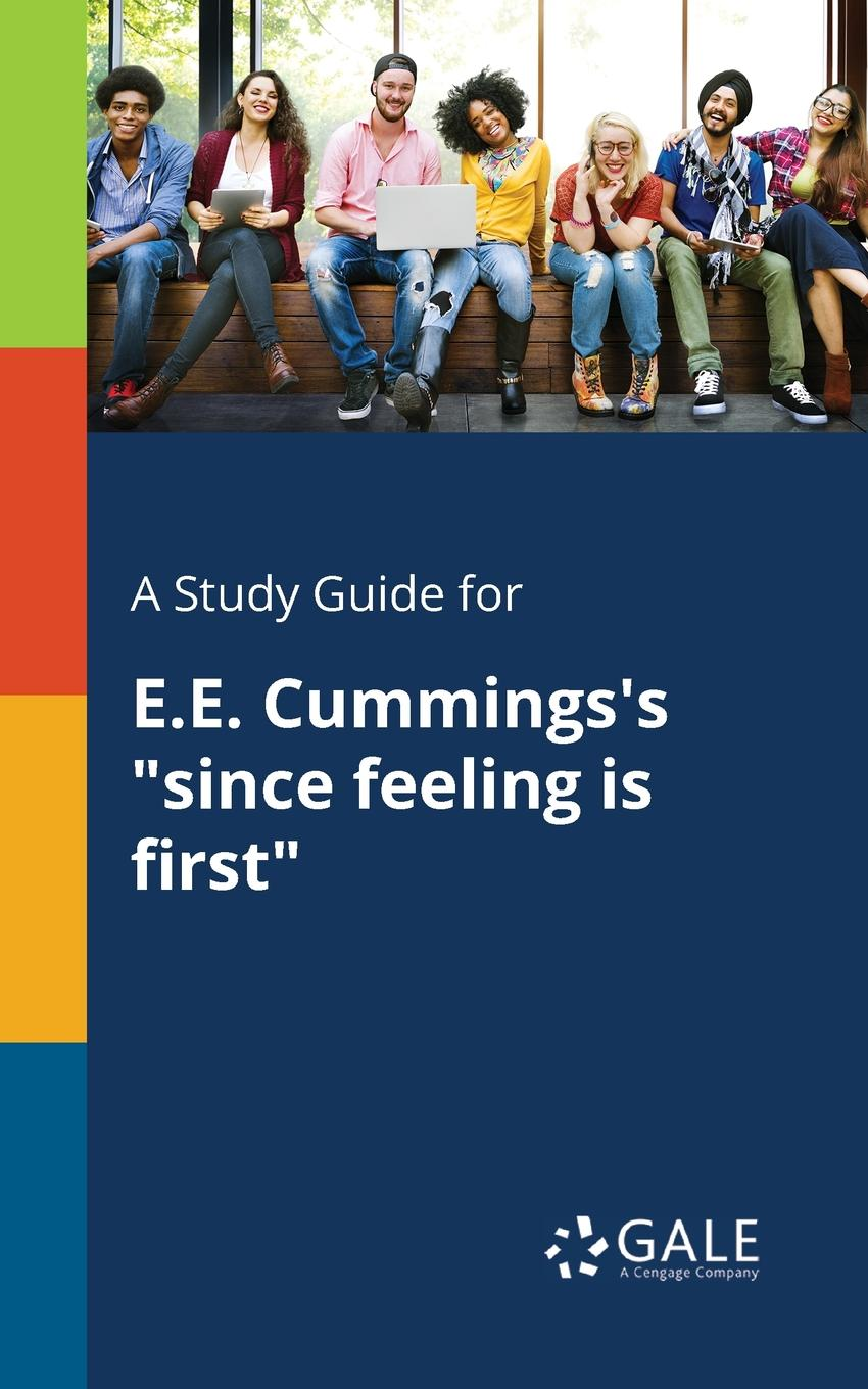 Cengage Learning Gale A Study Guide for E.E. Cummings.s since Feeling is First cengage learning gale a study guide for e e cummings s since feeling is first