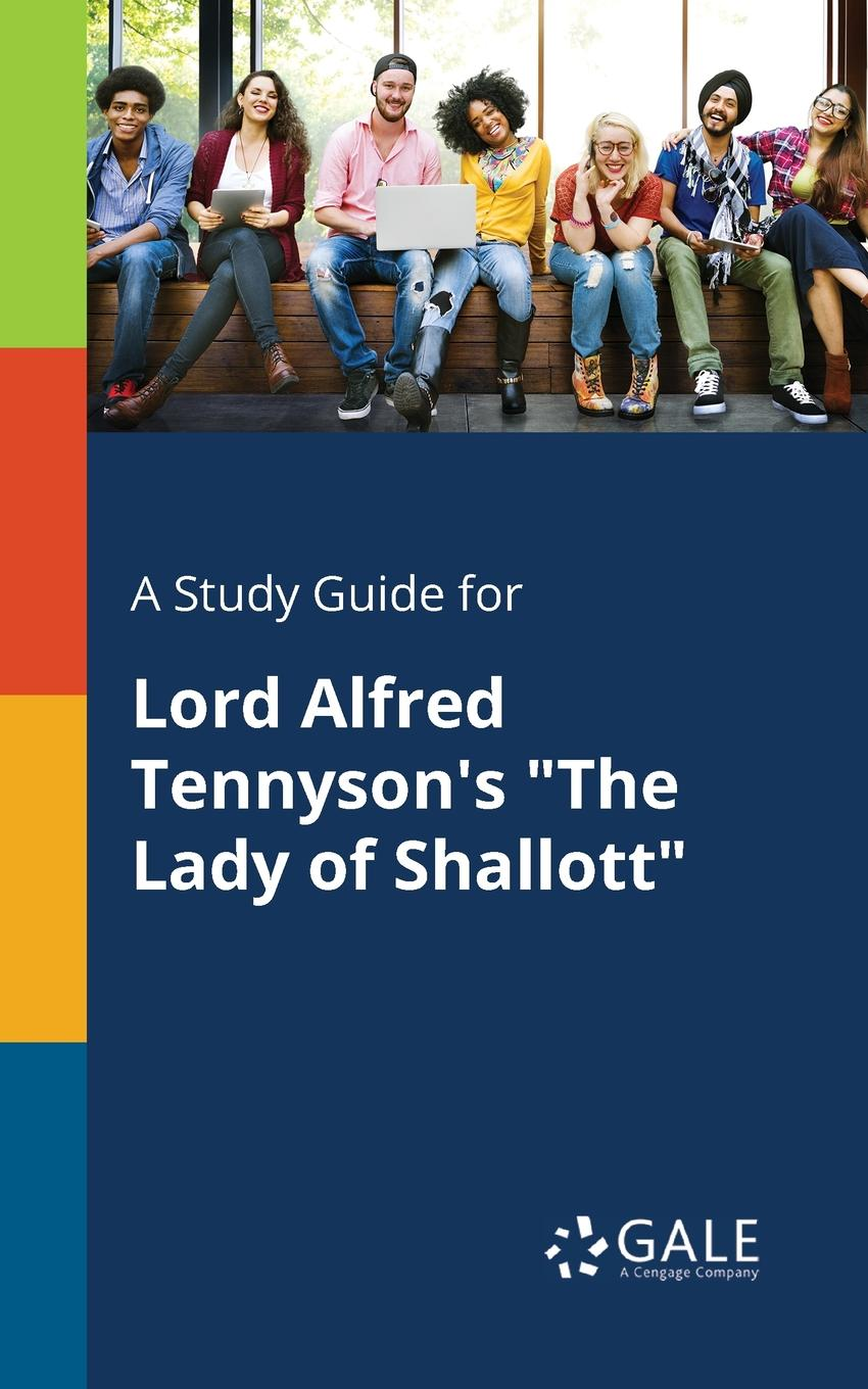 Cengage Learning Gale A Study Guide for Lord Alfred Tennyson.s The Lady of Shallott cengage learning gale a study guide for alfred jarry s ubu roi