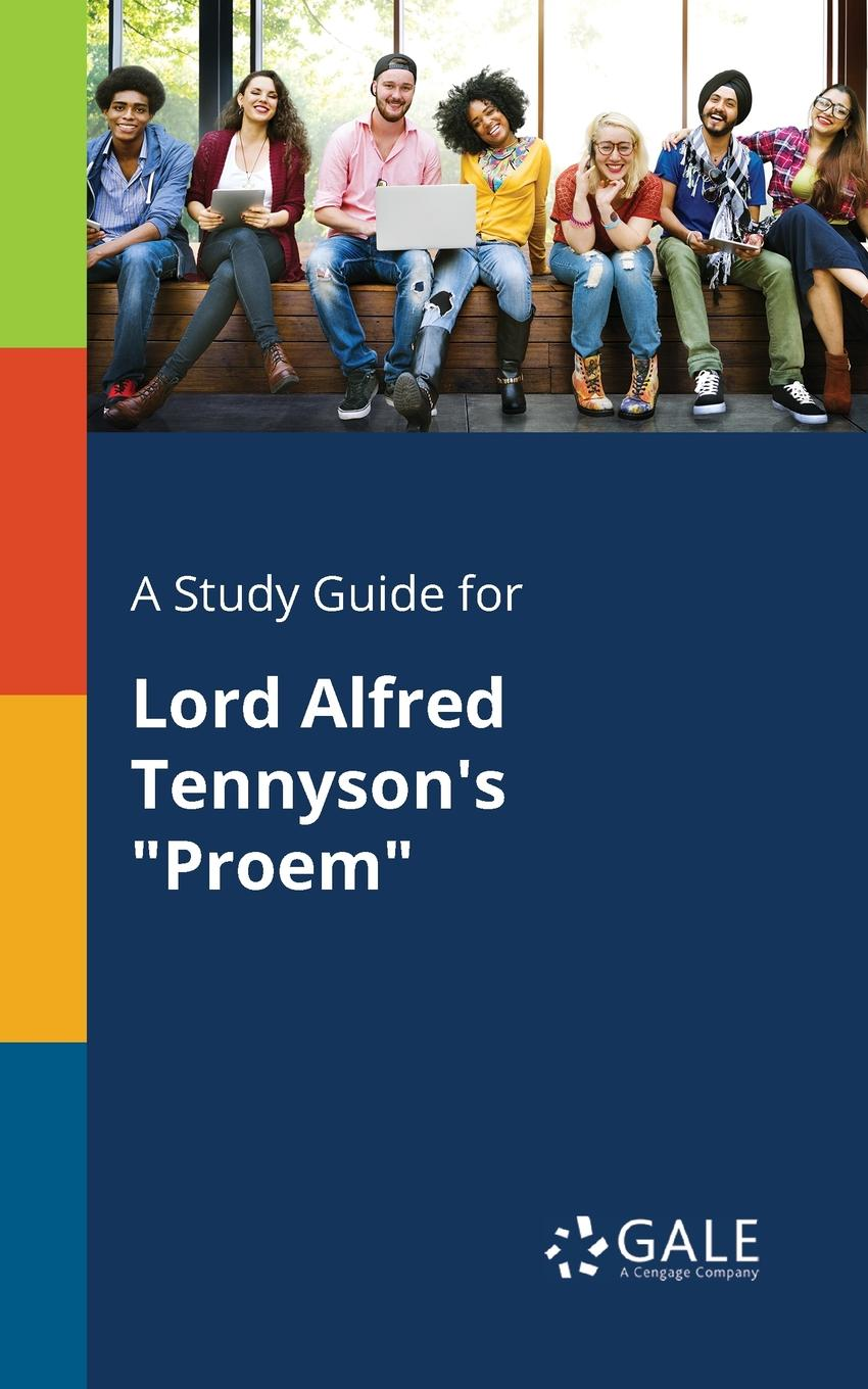 Cengage Learning Gale A Study Guide for Lord Alfred Tennyson.s Proem cengage learning gale a study guide for alfred uhry s driving miss daisy