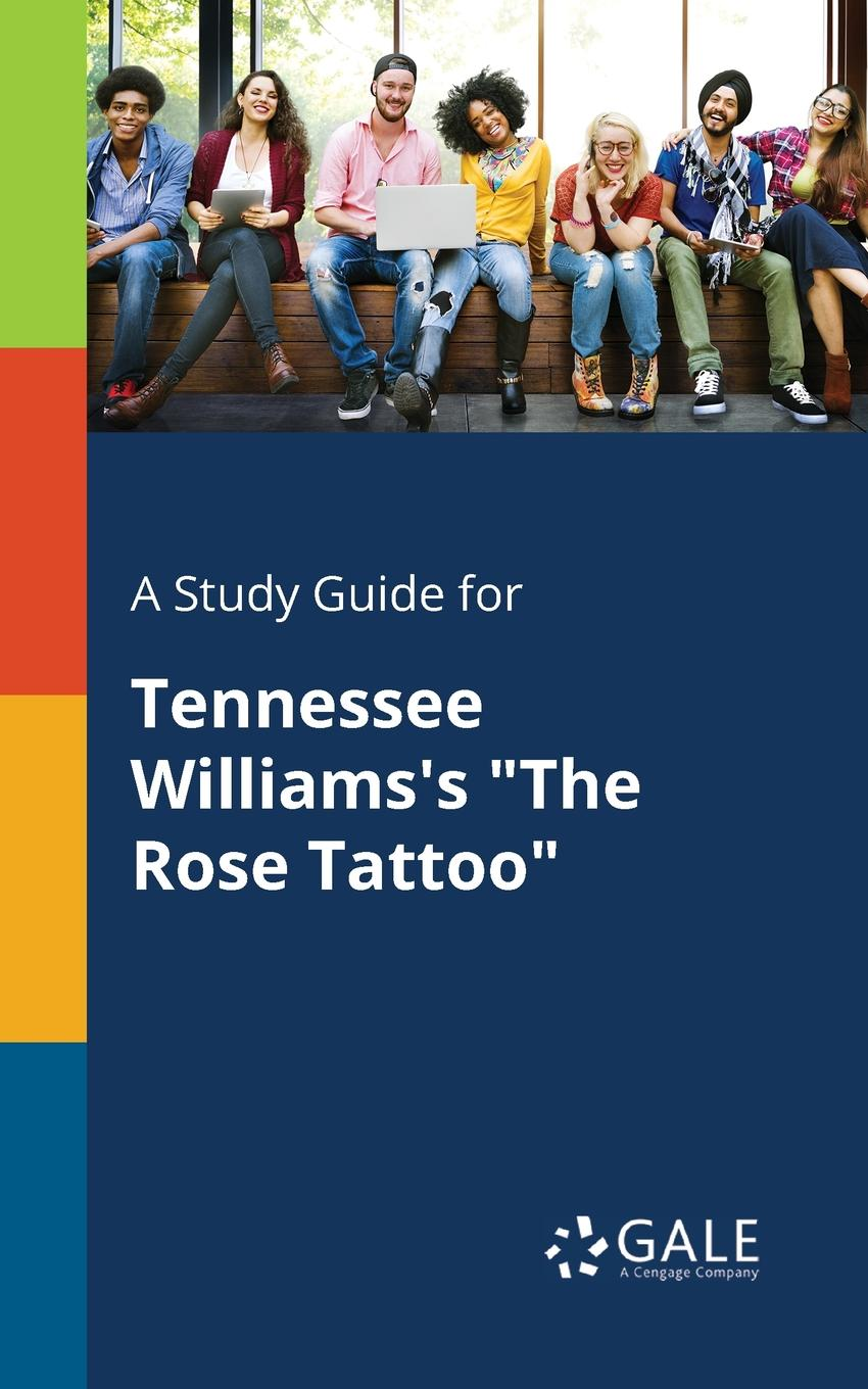 Cengage Learning Gale A Study Guide for Tennessee Williams.s The Rose Tattoo a quest for the unicorn rereading the plays of tennessee williams