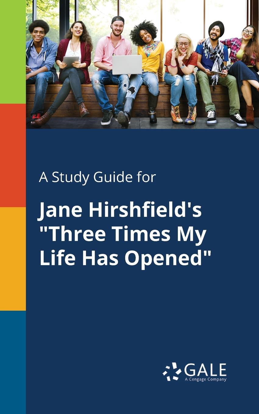 "Cengage Learning Gale A Study Guide for Jane Hirshfield.s ""Three Times My Life Has Opened"""
