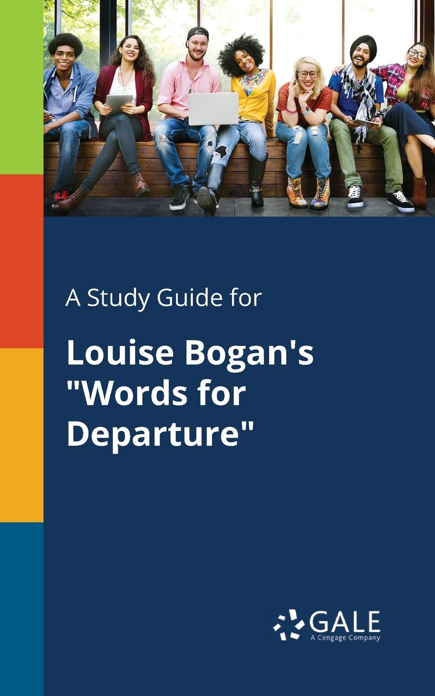 Cengage Learning Gale A Study Guide for Louise Bogan.s Words for Departure cengage learning gale a study guide for louise erdrich s the beet queen