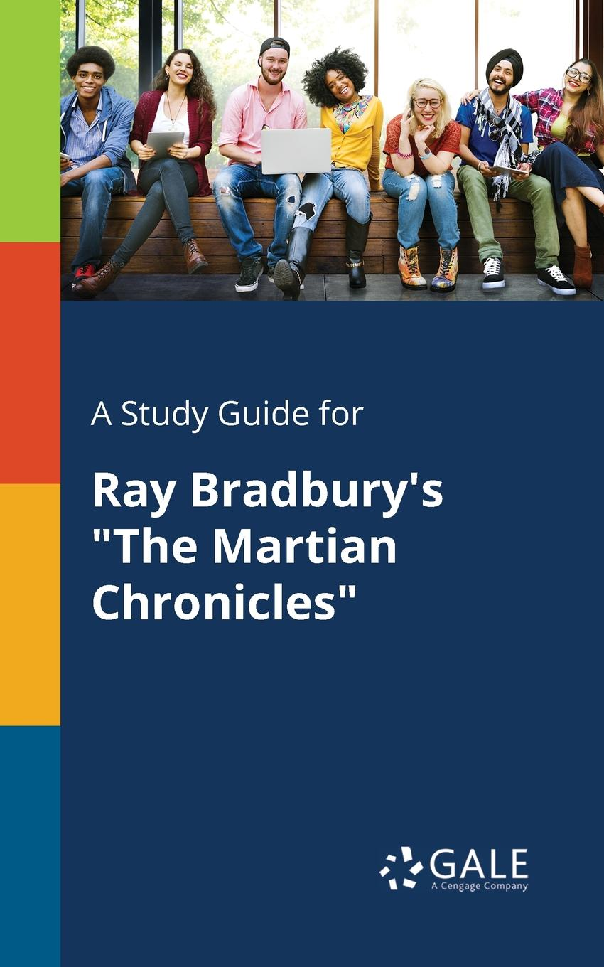 Cengage Learning Gale A Study Guide for Ray Bradbury.s The Martian Chronicles ronald mak the martian principles for successful enterprise systems 20 lessons learned from nasa s mars exploration rover mission