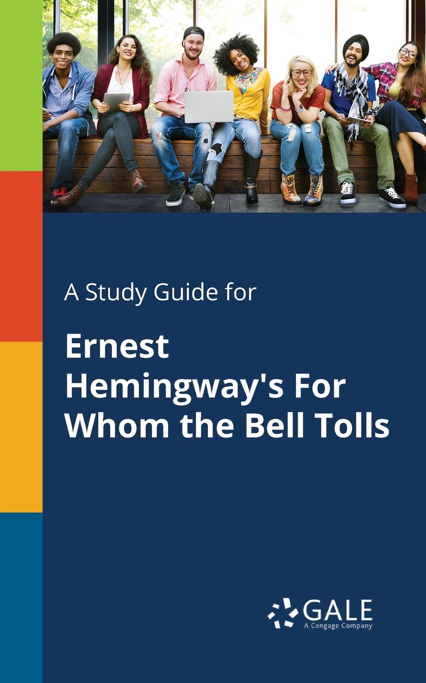 Cengage Learning Gale A Study Guide for Ernest Hemingway.s For Whom the Bell Tolls for whom the bell tolls