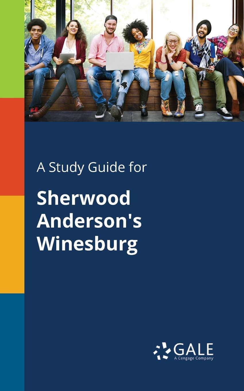 Cengage Learning Gale A Study Guide for Sherwood Anderson.s Winesburg