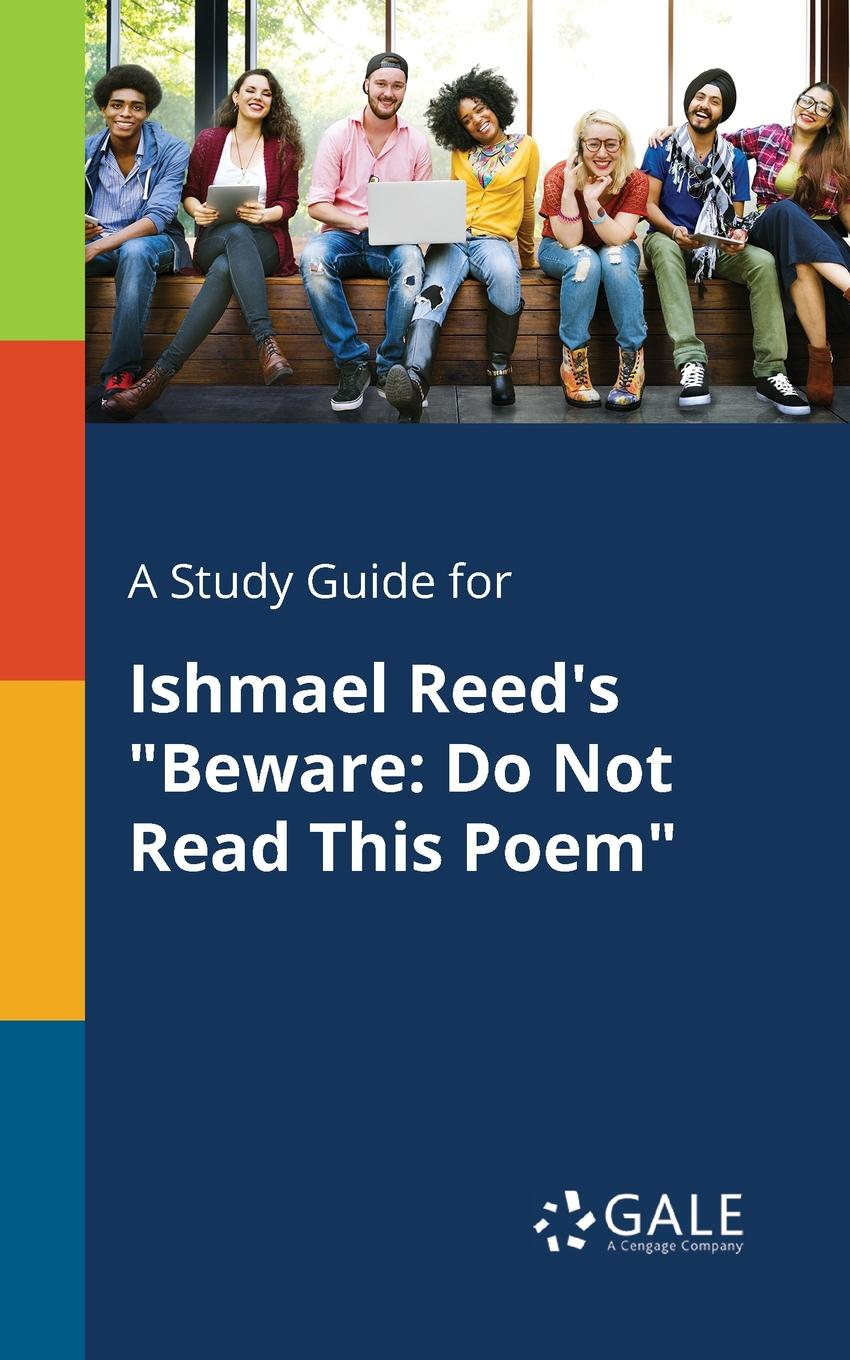 Cengage Learning Gale A Study Guide for Ishmael Reed.s Beware. Do Not Read This Poem quinn daniel ishmael