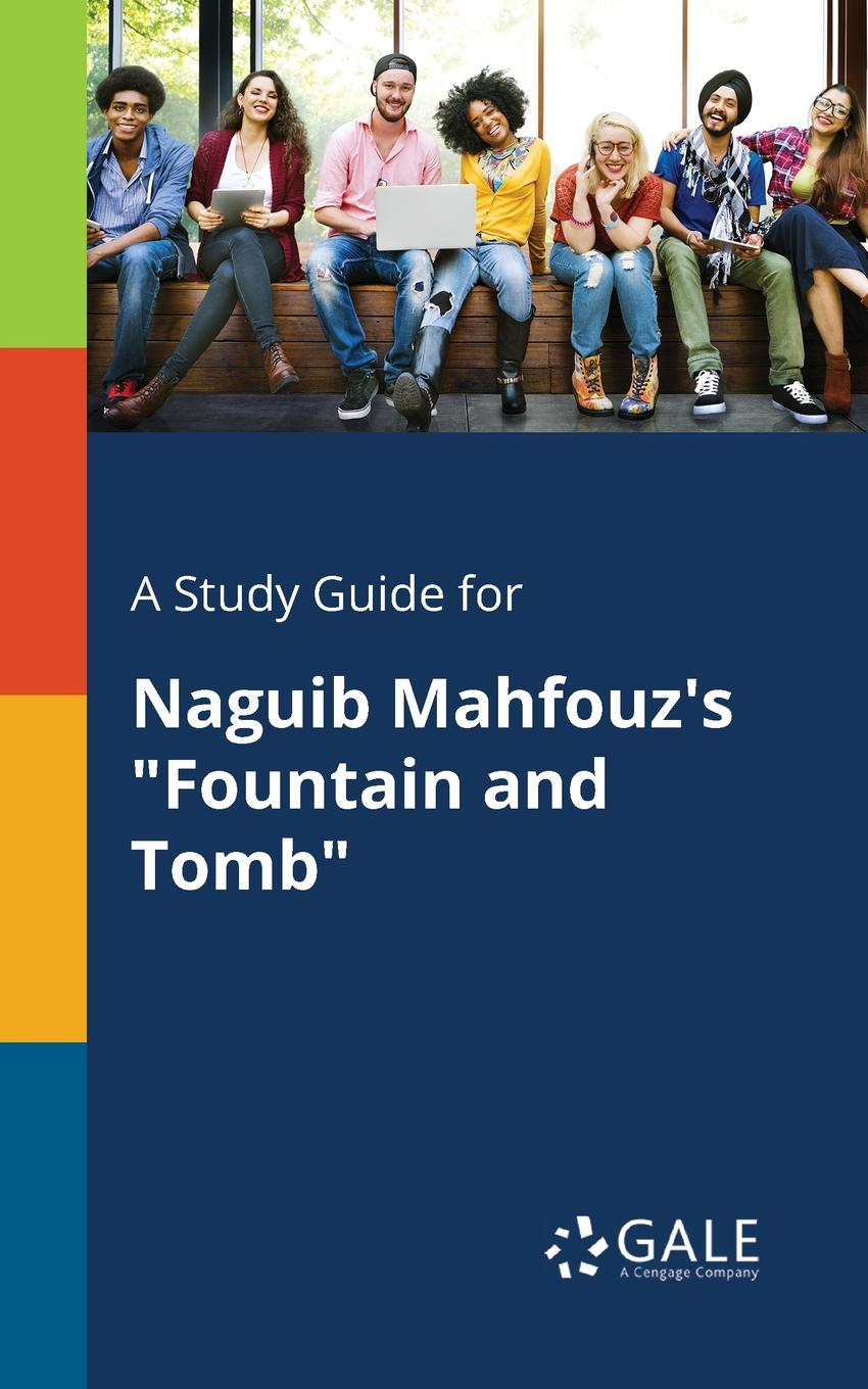 Cengage Learning Gale A Study Guide for Naguib Mahfouz.s Fountain and Tomb cengage learning gale a study guide for naguib mahfouz s half a day