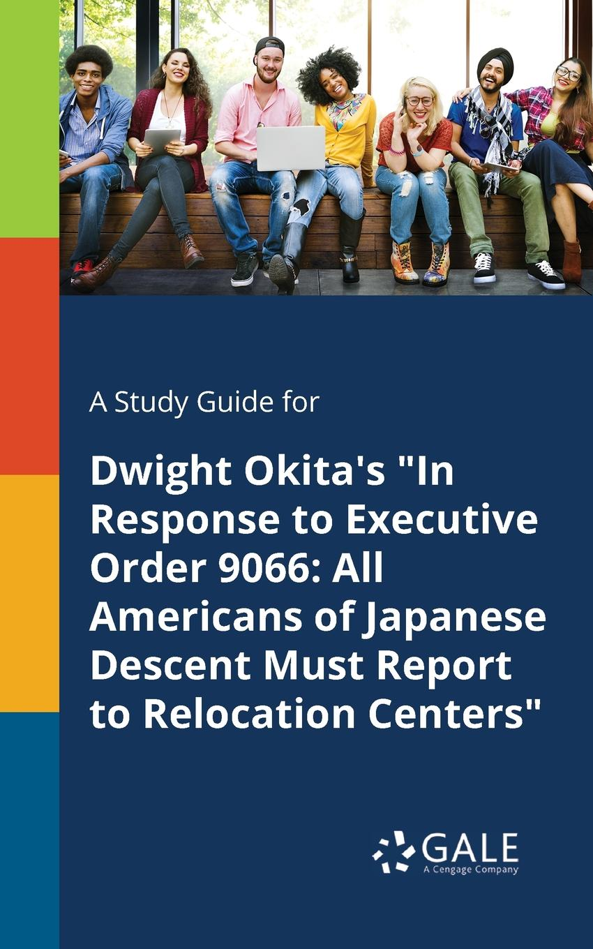 Cengage Learning Gale A Study Guide for Dwight Okita.s In Response to Executive Order 9066. All Americans of Japanese Descent Must Report to Relocation Centers david buckham executive s guide to solvency ii