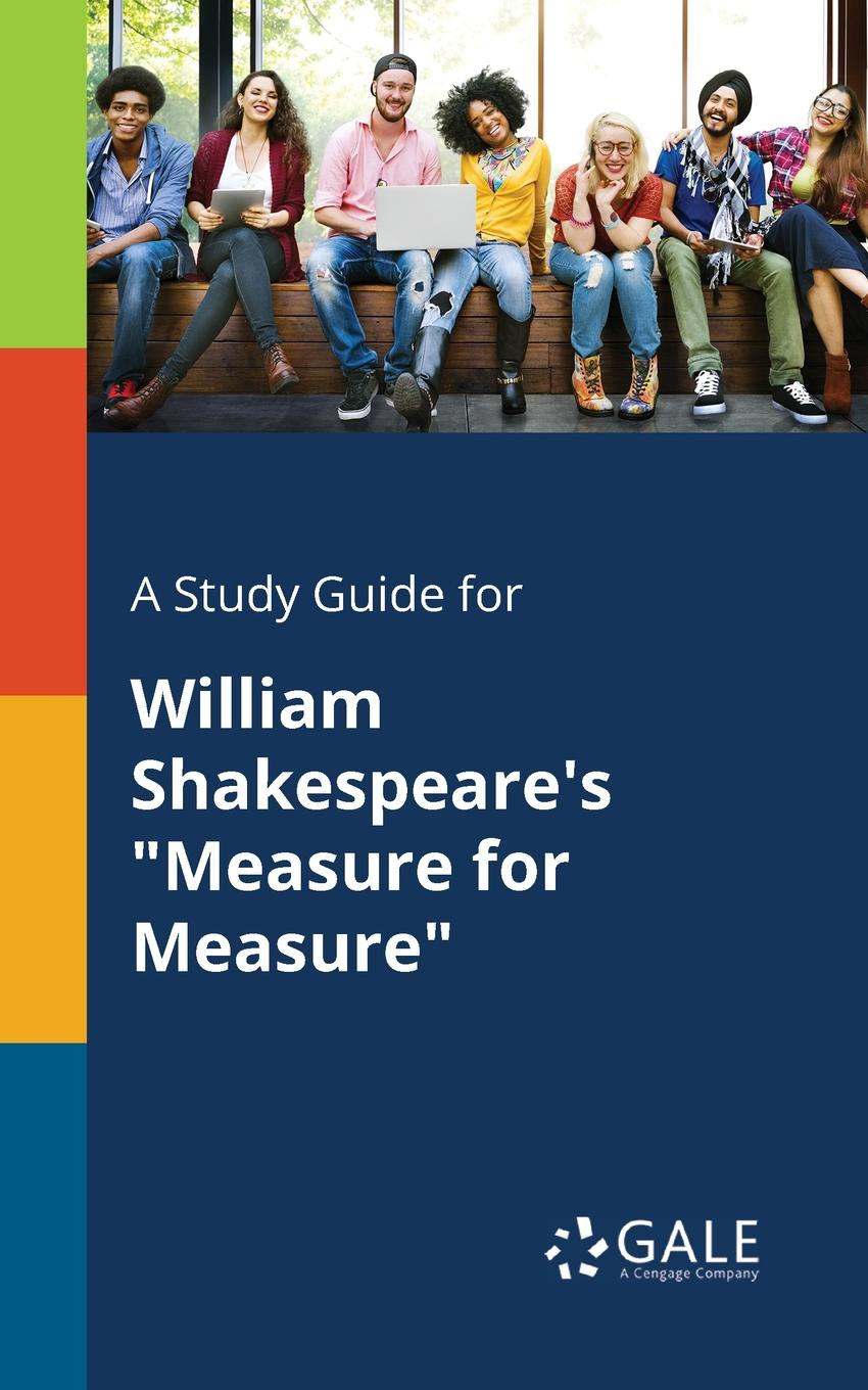 Cengage Learning Gale A Study Guide for William Shakespeare.s Measure for Measure cengage learning gale a study guide for william shakespeare s sonnet 116