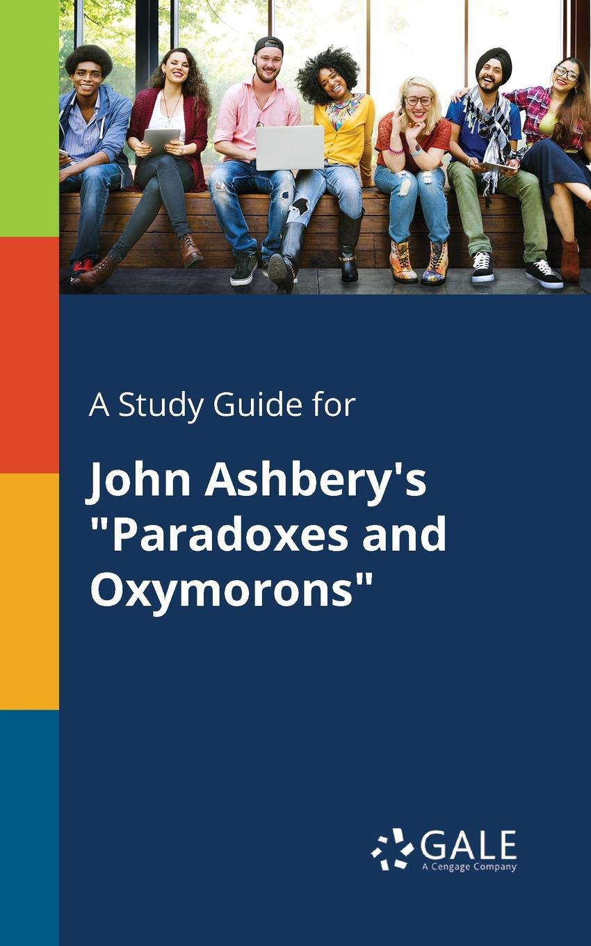 Cengage Learning Gale A Study Guide for John Ashbery.s Paradoxes and Oxymorons keith whitaker family trusts a guide for beneficiaries trustees trust protectors and trust creators