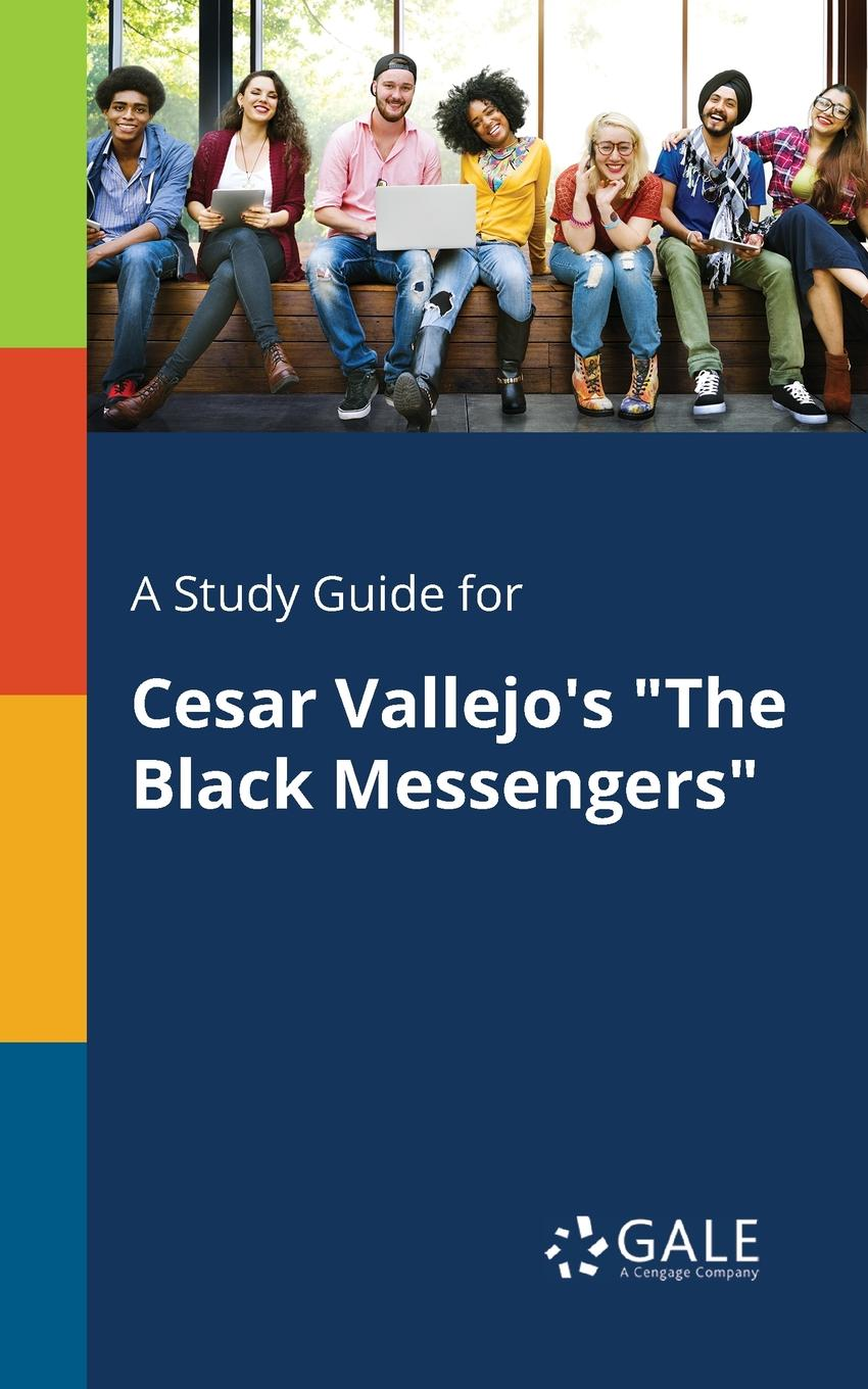 Cengage Learning Gale A Study Guide for Cesar Vallejo.s The Black Messengers cengage learning gale a study guide for nathaniel hawthorne s minister s black veil