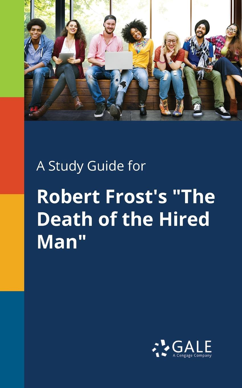 Cengage Learning Gale A Study Guide for Robert Frost.s The Death of the Hired Man iain gale man of honour