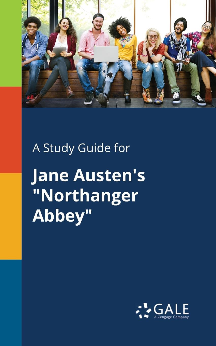 Cengage Learning Gale A Study Guide for Jane Austen.s Northanger Abbey austen jane northanger abbey