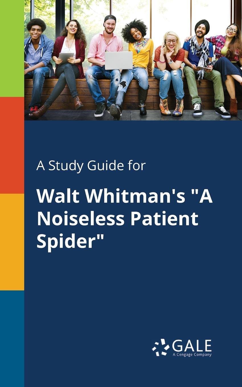 Cengage Learning Gale A Study Guide for Walt Whitman.s A Noiseless Patient Spider keith whitaker family trusts a guide for beneficiaries trustees trust protectors and trust creators