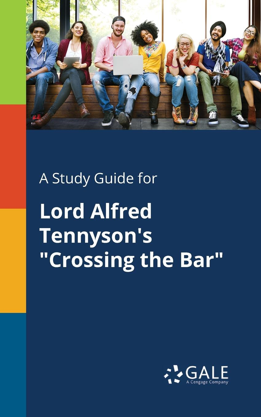 Cengage Learning Gale A Study Guide for Lord Alfred Tennyson.s Crossing the Bar cengage learning gale a study guide for alfred jarry s ubu roi