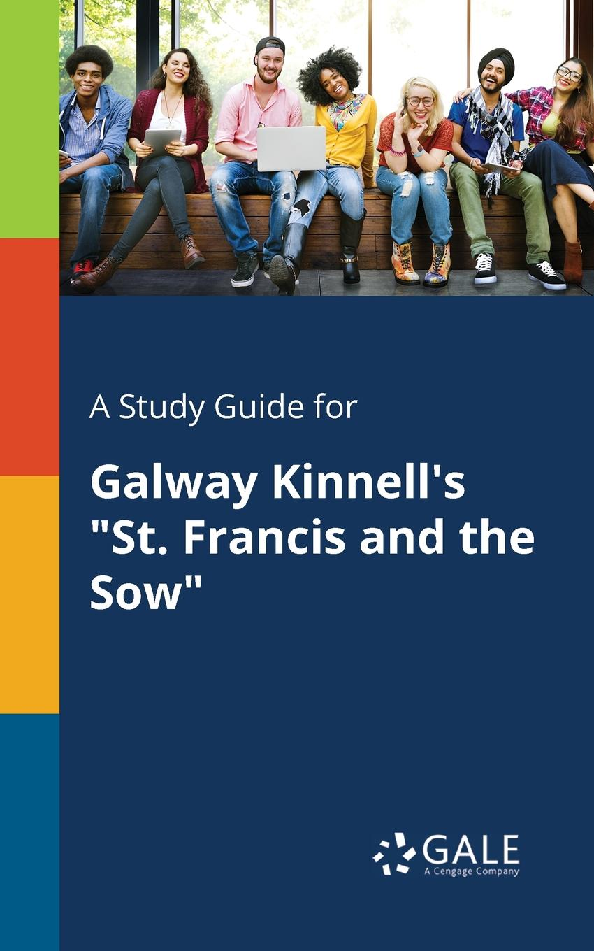 Cengage Learning Gale A Study Guide for Galway Kinnell.s St. Francis and the Sow cengage learning gale a study guide for galway kinnell s another night in the ruins
