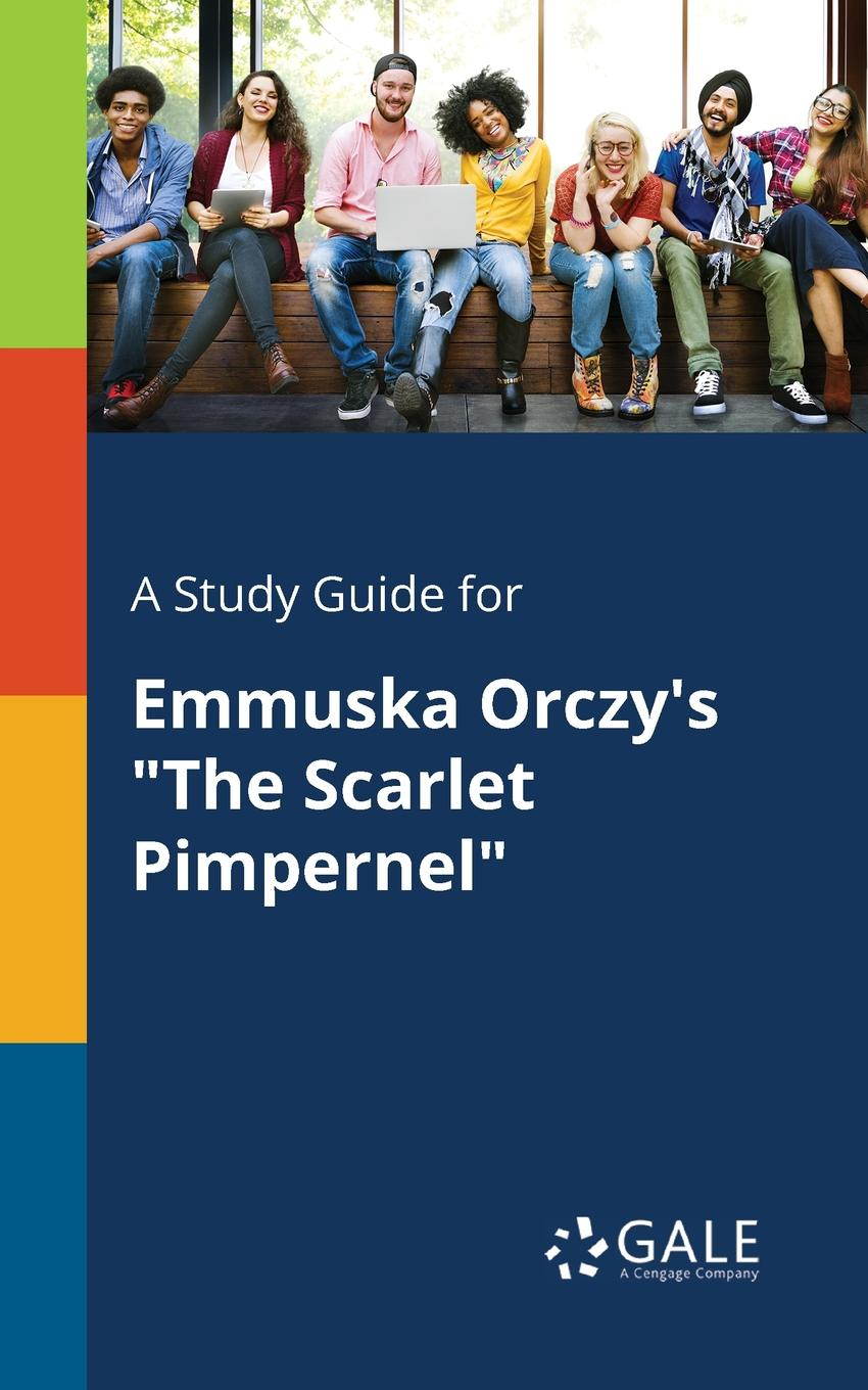 Cengage Learning Gale A Study Guide for Emmuska Orczy.s The Scarlet Pimpernel a study in scarlet