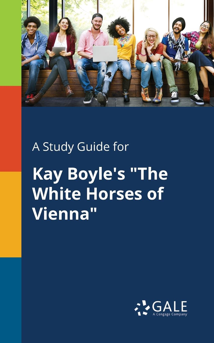 Cengage Learning Gale A Study Guide for Kay Boyle.s The White Horses of Vienna cengage learning gale a study guide for kay boyle s the white horses of vienna