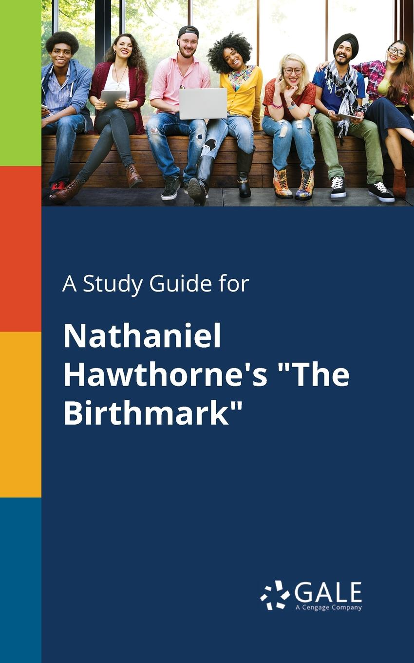 Cengage Learning Gale A Study Guide for Nathaniel Hawthorne.s The Birthmark cengage learning gale a study guide for nathaniel hawthorne s minister s black veil