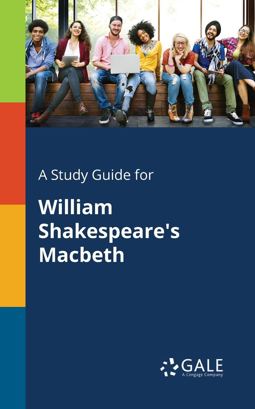 Cengage Learning Gale A Study Guide for William Shakespeare.s Macbeth cengage learning gale a study guide for william shakespeare s hamlet