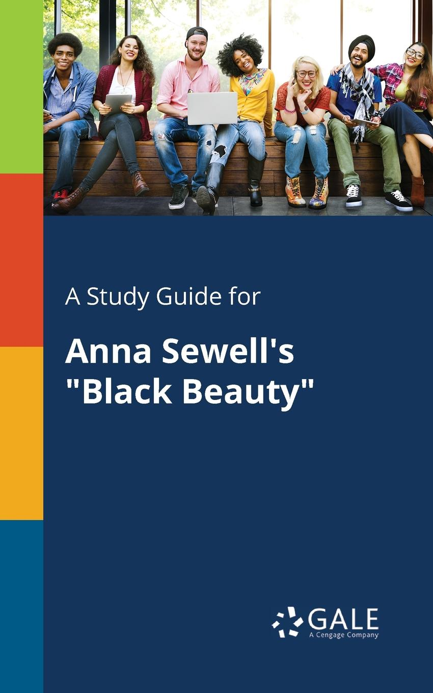 Cengage Learning Gale A Study Guide for Anna Sewell.s Black Beauty cengage learning gale a study guide for nathaniel hawthorne s minister s black veil