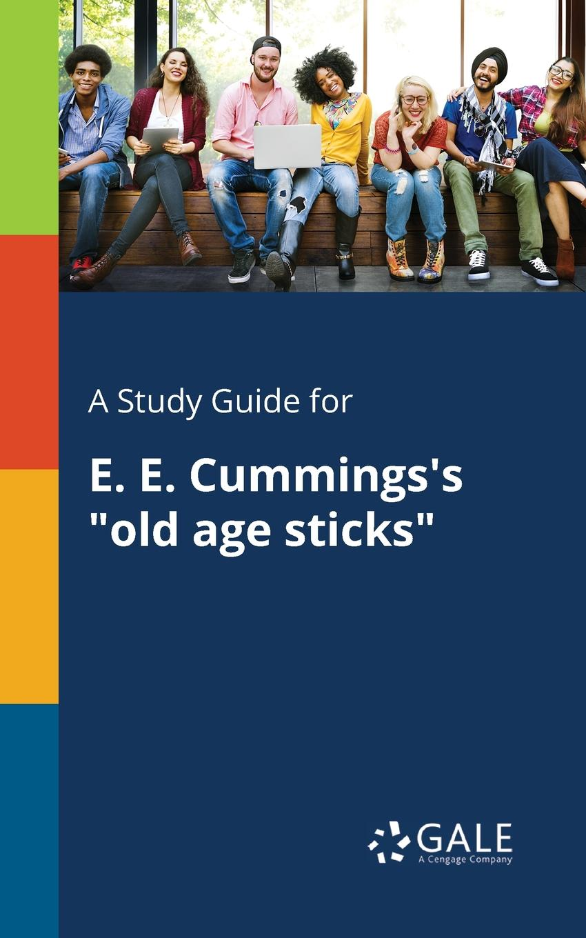 Cengage Learning Gale A Study Guide for E. E. Cummings.s old Age Sticks cengage learning gale a study guide for e e cummings s since feeling is first