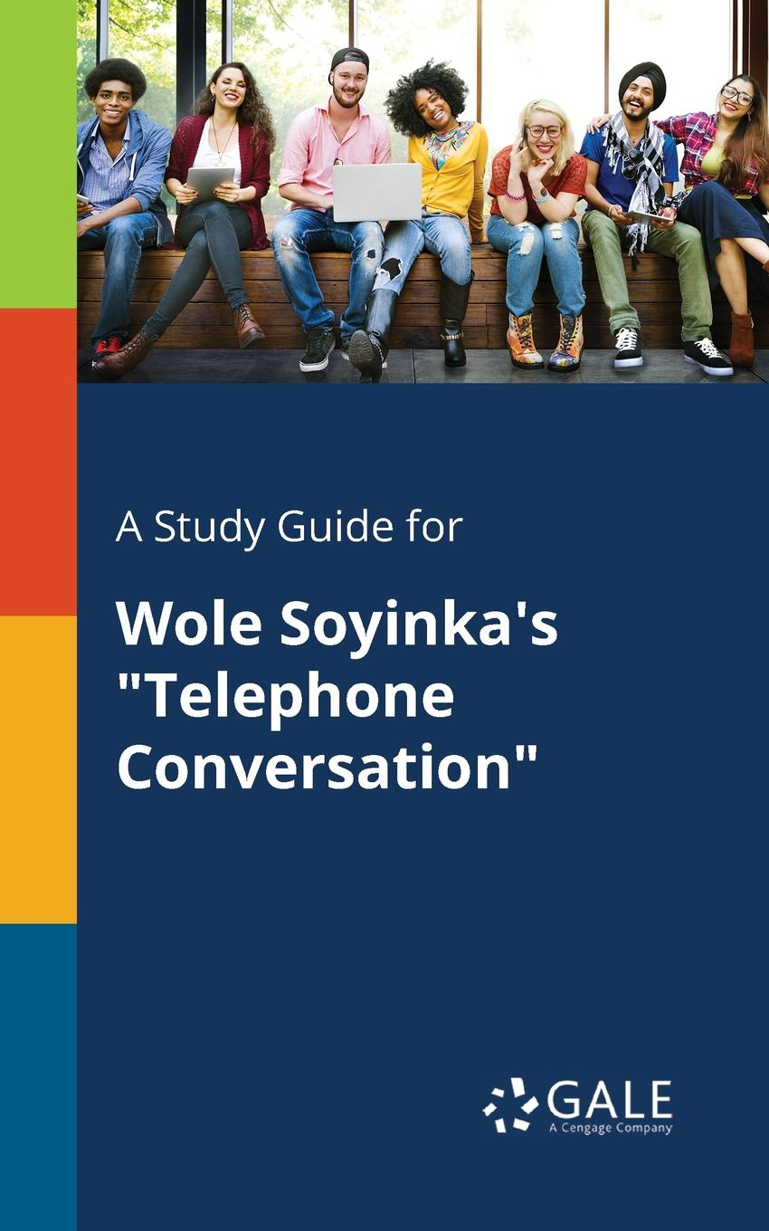 Cengage Learning Gale A Study Guide for Wole Soyinka.s Telephone Conversation conversation analysis