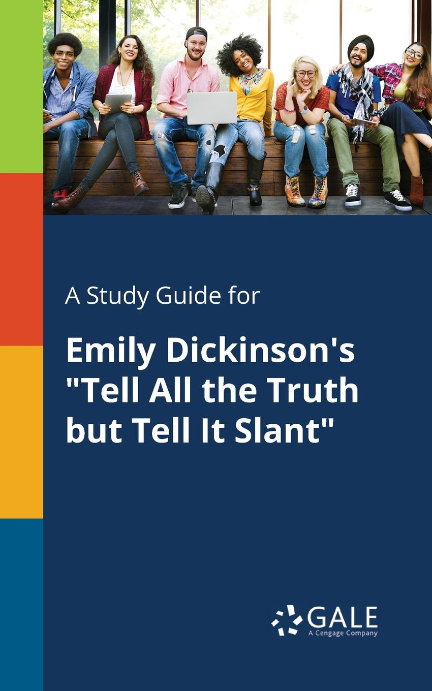 Cengage Learning Gale A Study Guide for Emily Dickinson.s Tell All the Truth but Tell It Slant