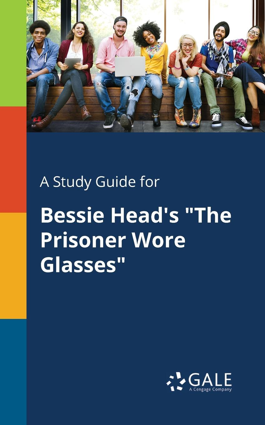 Cengage Learning Gale A Study Guide for Bessie Head.s The Prisoner Wore Glasses the clairvoyant s glasses