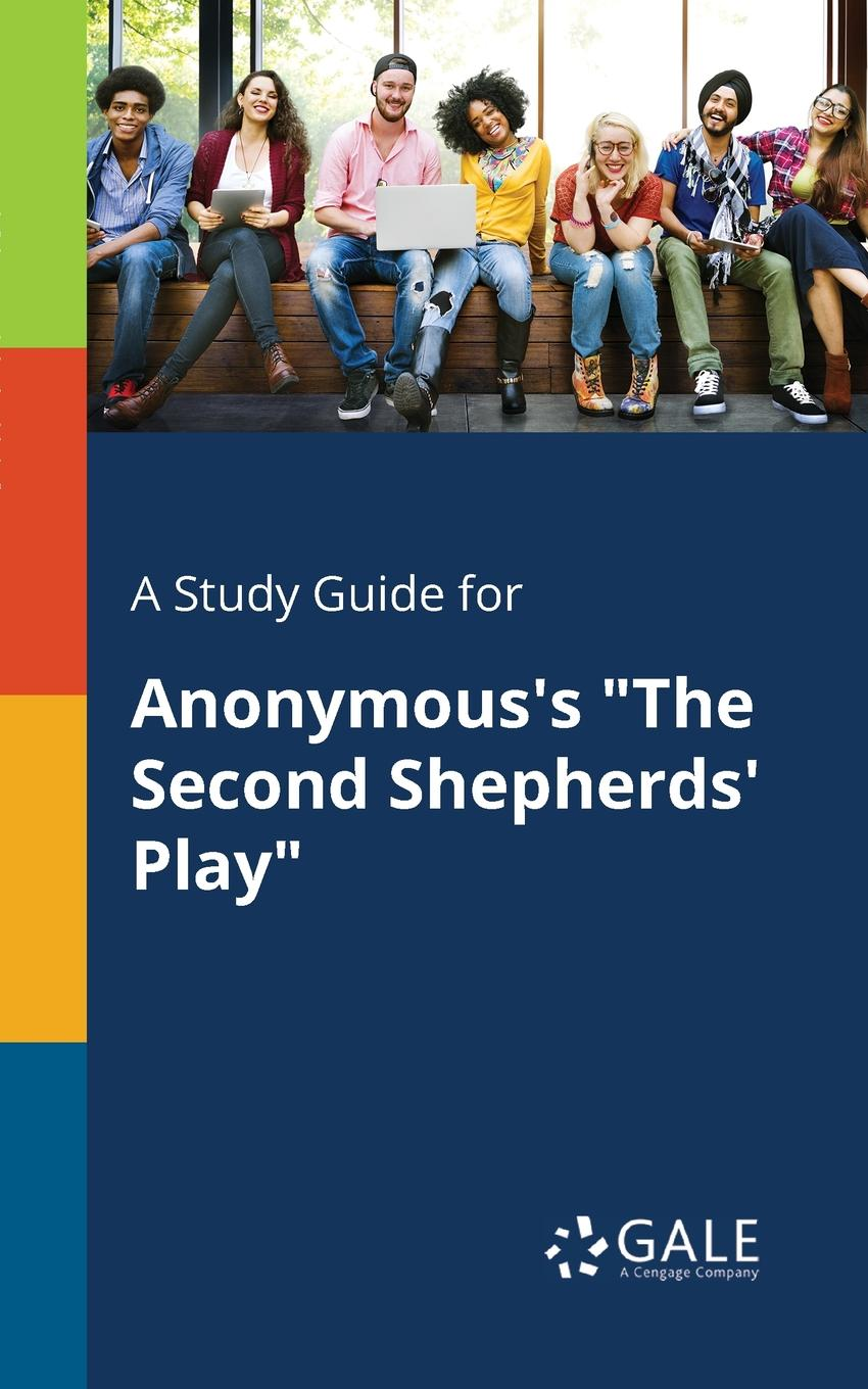 Cengage Learning Gale A Study Guide for Anonymous.s The Second Shepherds. Play cengage learning gale a study guide for anonymous s the song of igor s campaign