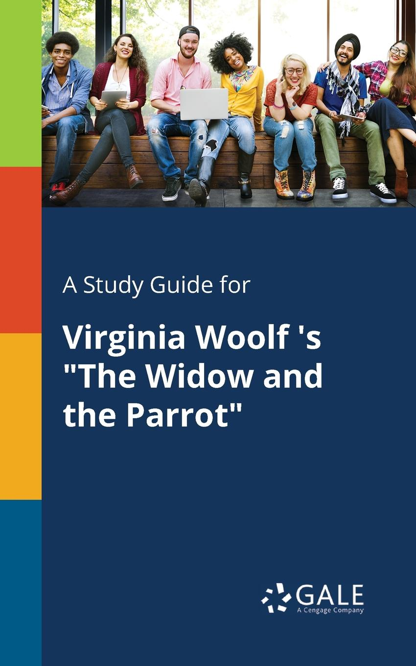 Cengage Learning Gale A Study Guide for Virginia Woolf .s The Widow and the Parrot cengage learning gale a study guide for virginia woolf s mrs dalloway
