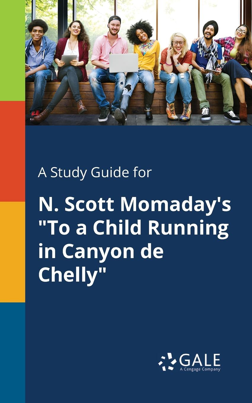 Фото - Cengage Learning Gale A Study Guide for N. Scott Momaday.s To a Child Running in Canyon De Chelly cengage learning gale a study guide for f scott fitzgerald s a new leaf