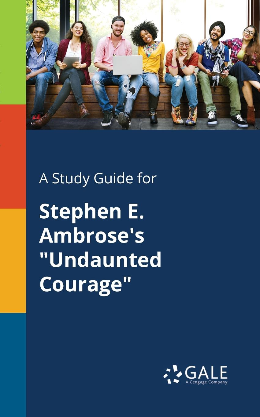 Cengage Learning Gale A Study Guide for Stephen E. Ambrose.s Undaunted Courage stephen r poland founder s pocket guide raising angel capital
