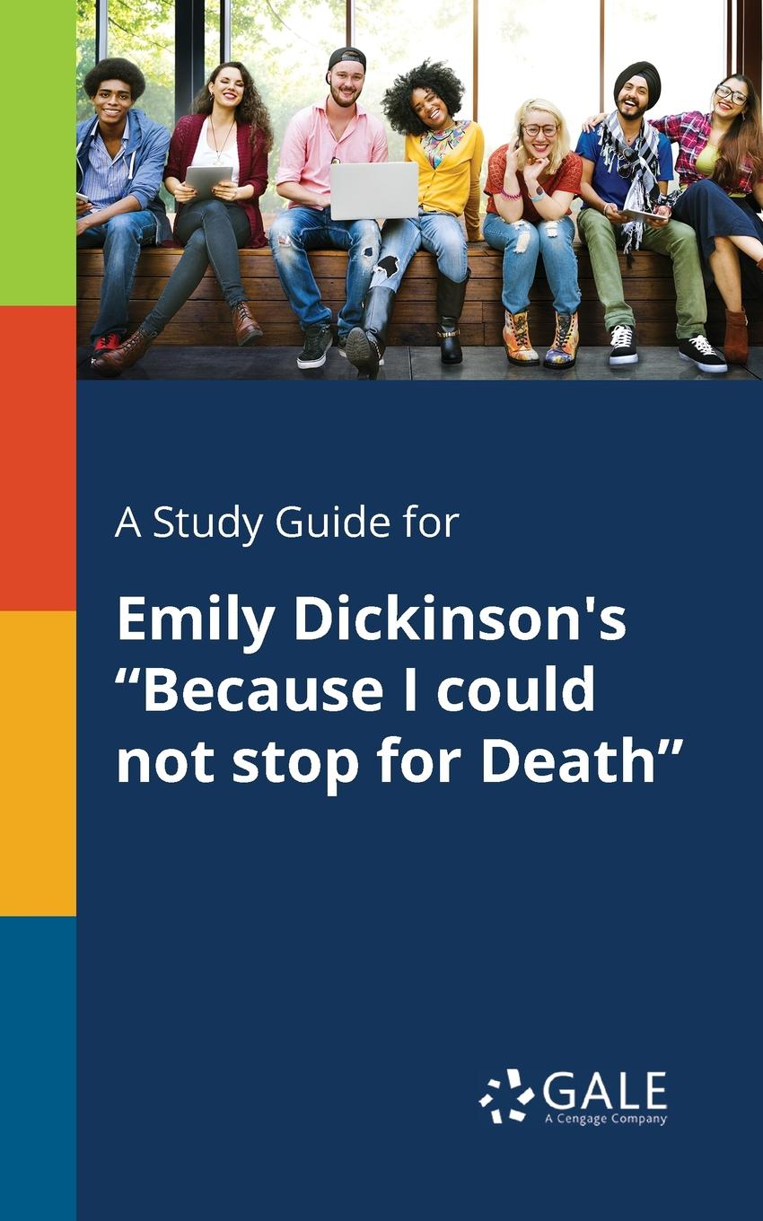 Cengage Learning Gale A Study Guide for Emily Dickinson.s Because I Could Not Stop for Death