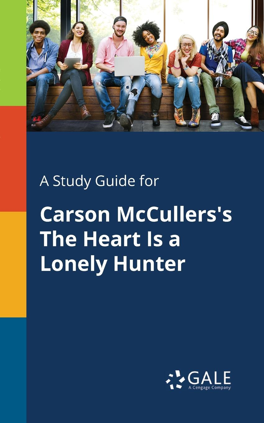 Cengage Learning Gale A Study Guide for Carson McCullers.s The Heart Is a Lonely Hunter lonely heart the art of tara mcpherson volume 1