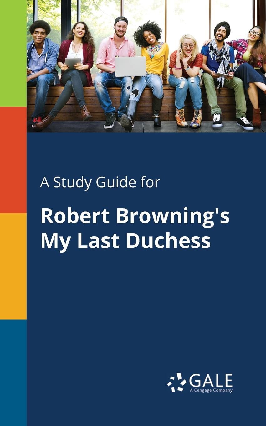 Cengage Learning Gale A Study Guide for Robert Browning.s My Last Duchess emin project last evening