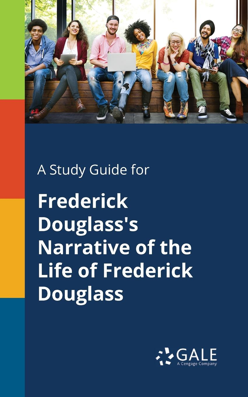 Cengage Learning Gale A Study Guide for Frederick Douglass.s Narrative of the Life of Frederick Douglass life and times of frederick douglass